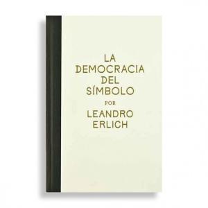 La democracia del símbolo Leandro Erlich (English): Christian Ferrer, Dan Cameron and Agustín Pérez...