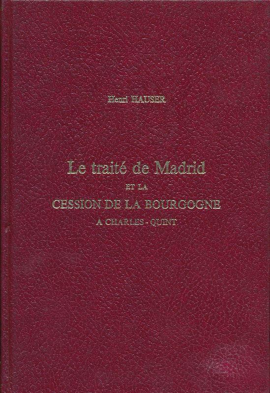 Le traité de Madrid ou la cession: HAUSER Henri