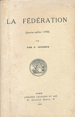 La fédération. Janvier - Juillet 1790: Dom H LECLERCQ