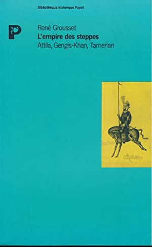 L'Empire des steppes. Attila, Gengis-Khan, Tamerlan: GROUSSET René