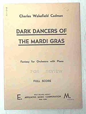 DARK DANCERS OF THE MARDI GRAS, FANTASY FOR ORCHESTRA WITH PIANO: Cadman, Charles Wakefield