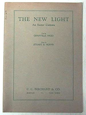 THE NEW LIGHT, AN EASTER CANTATA: Hicks, Granville (text) and STudart B. Hoppin (music)