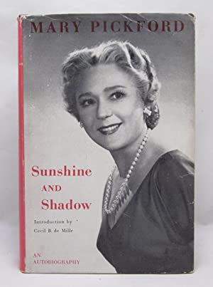 Sunshine and Shadow: An Autobiography: Mary Pickford