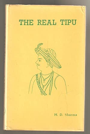 The Real Tipu a Brief History of: Sharma, H.D.