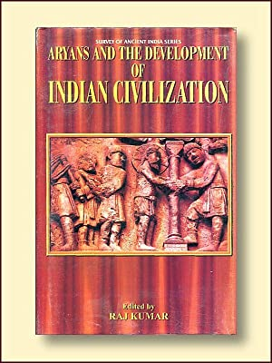Aryans and the Development of Indian Civilization: Kumar, Raj (ed.)
