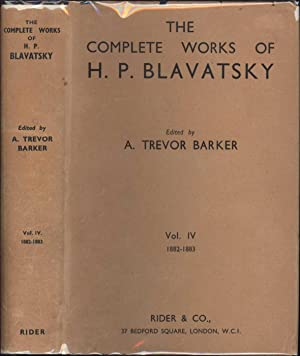 The Complete Works of H.P. Blavatsky / Vol. IV / 1882-1883: Barker, A. Trevor, edited by