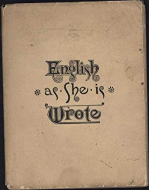 English as She is Wrote, / Showing Curious ways in which the English Language may be made to ...