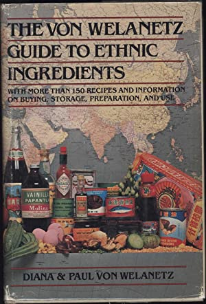 The Von Welanetz Guide to Ethnic Ingredients / with more than 150 recipes and information on ...