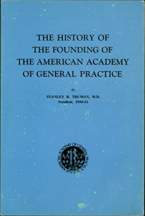 The History of the Founding of the American Academy of General Practice: Truman, Stanley R., M.D.