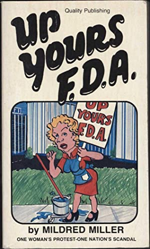 Up Yours FDA / One Woman's Protest -- One Nation's Scandal: Miller, Mildred