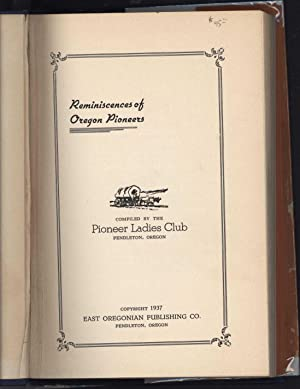 Reminiscences of Oregon Pioneers: The Pioneer Ladies Club, Pendleton, Oregon, Compiled by