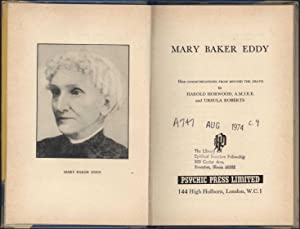Mary Baker Eddy / Her Communications from Beyond the Grave to Harold Horwood, A.M.I.E.E. and Ursula...
