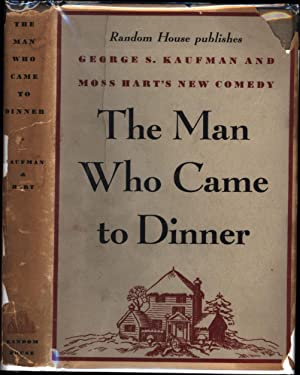 The Man Who Came to Dinner: Kaufman, George S. and Moss Hart's New Comedy