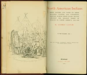 North American Indians / Being Letters and Notes on Their Manners, Customs, and Traditions, ...