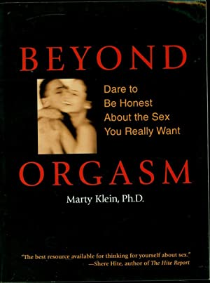Beyond Orgasm / Dare to Be Honest About the Sex You Really Want: Klein, Marty, Ph.D.