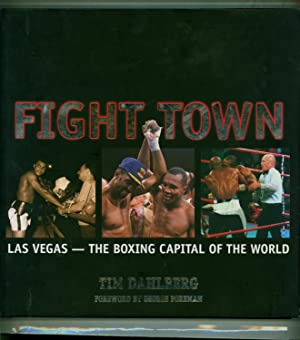 Fight Town / Las Vegas -- The Boxing Capital of the World: Dahlberg, Tim / Foreword by George ...