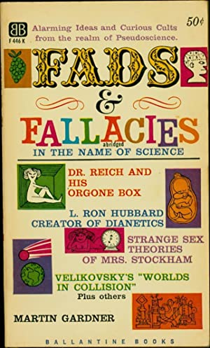 Fads & Fallacies in the Name of Science / abridged / Alarming Ideas and Curious Cults...