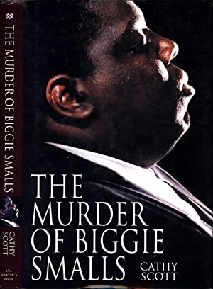 The Murder of Biggie Smalls (INSCRIBED & SIGNED TO LORA SHANER): Scott, Cathy