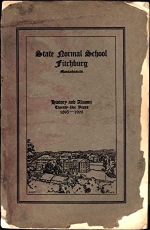 State Normal School / Fitchburg Massachusetts / The First Twenty-Five Years, 1895-1920, ...