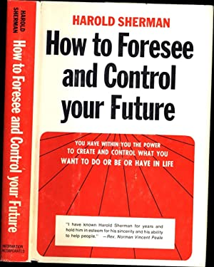 How to Foresee and Control your Future / You have within you the power to create and control ...