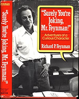 "Surely You're Joking, Mr. Feynman!"" / Adventures of a Curious Character: Feynman, ..."