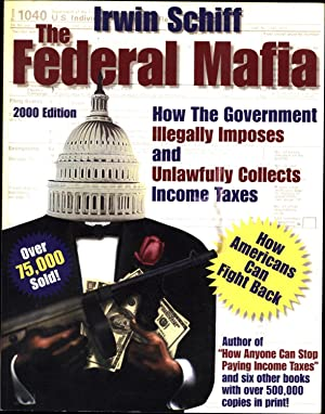The Federal Mafia / How the Government Illegally Imposes and Unlawfully Collects Income Taxes / -- ...