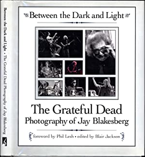 Between the Dark and the Light / The Grateful Dead Photography of Jay Blakesberg (SIGNED TO THE P...