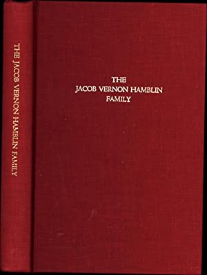 The Jacob Vernon Hamblin Family / Jacob Vernon Hamblin, a descendant of James Hamblin, ...