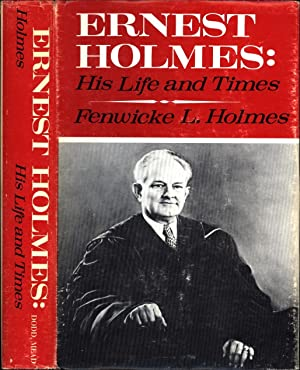 Ernest Holmes: His Life and Times: Holmes, Fenwicke L.