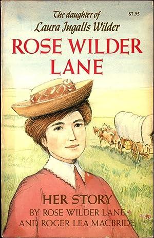 Rose Wilder Lane / The daughter of Laura Ingalls Wilder / Her Story: Lane, Rose Wilder, and Roger ...