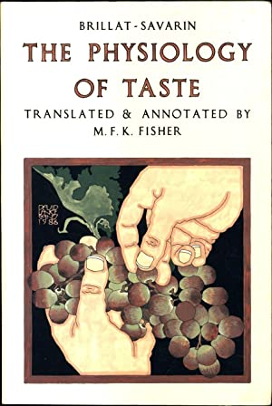 The Physiology of Taste / Or Meditations: Brillat-Savarin, Jean Anthelme