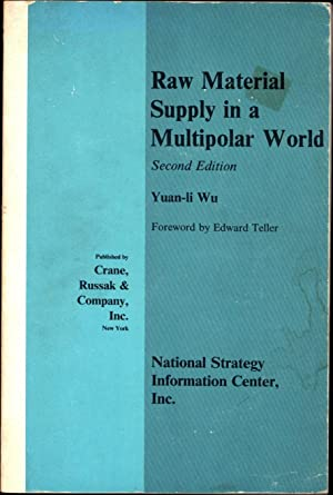 Raw Material Supply in a Multipolar World / Second Edition: Wu, Yuan-li / Foreword by Edward ...