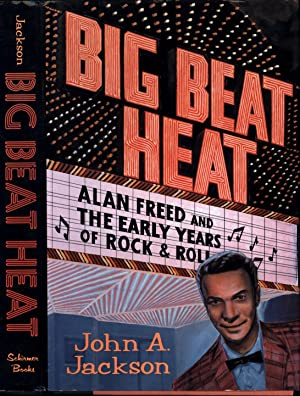 Big Beat Heat / Alan Freed and The Early Years of Rock & Roll (INSCRIBED & SIGNED TO CLARENCE COL...