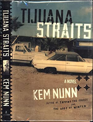 Tijuana Straits (SIGNED): Nunn, Kem / author of 'Tapping the Source' and 'The Dogs of Winter'