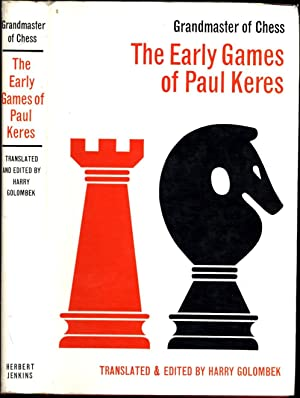 Grandmaster of Chess / The Early Games of Paul Keres: Golombek, Harry, Translated & Edited by