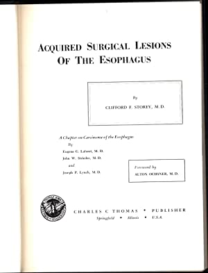 Acquired Surgical Lesions of the Esophagus / with a Chapter on Carcinoma of the Esophagus: ...
