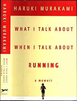 What I Talk About When I Talk About Running / A Memoir: Murakami, Haruki / Translated from the...