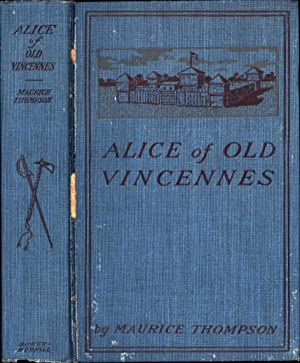 Alice of Old Vincennes (IN ORIGINAL DUST JACKET): Thompson, Maurice