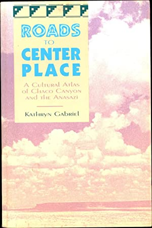 Roads to Center Place / A Cultural Atlas of Chaco Canyon and the Anasazi (SIGNED)