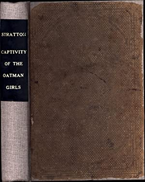Captivity of the Oatman Girls: Being an Interesting Narrative of Life Among the Apache and Mohave ...