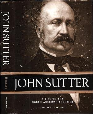 John Sutter / A Life On the: Hurtado, Albert L.