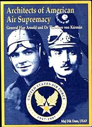 Architects of American Air Supremacy / General: Daso, Dick A.,