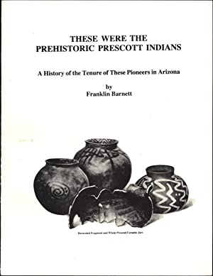 These Were the Prehistoric Prescott Indians / A History of the Tenure of These Pioneers in Arizona