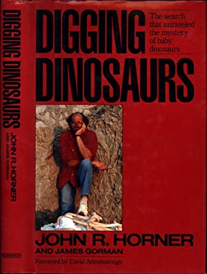 Digging Dinosaurs / The search that unraveled: Horner, John R.,