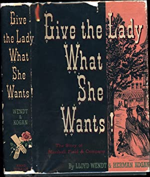 Give the Lady What She Wants! /: Wendt, Lloyd, &