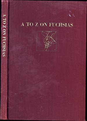 A to Z on Fuchsias (SIGNED BY CONTRIBUTOR JAMES C. FAIRCLO)