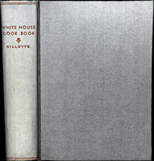 White House Cook Book / A Selection of Choice Recipes, Original and Selected during a period of F...