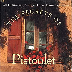 The Secrets of Pistoulet / An Enchanted Fable of Food, Magic, and Love
