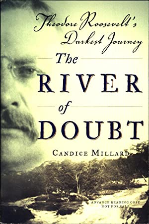 The River of Doubt / Theodore Roosevelt's: Millard, Candice