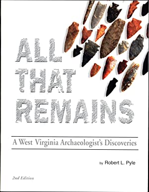 All That Remains / A West Virginia Archaeologist's Discoveries (SIGNED)
